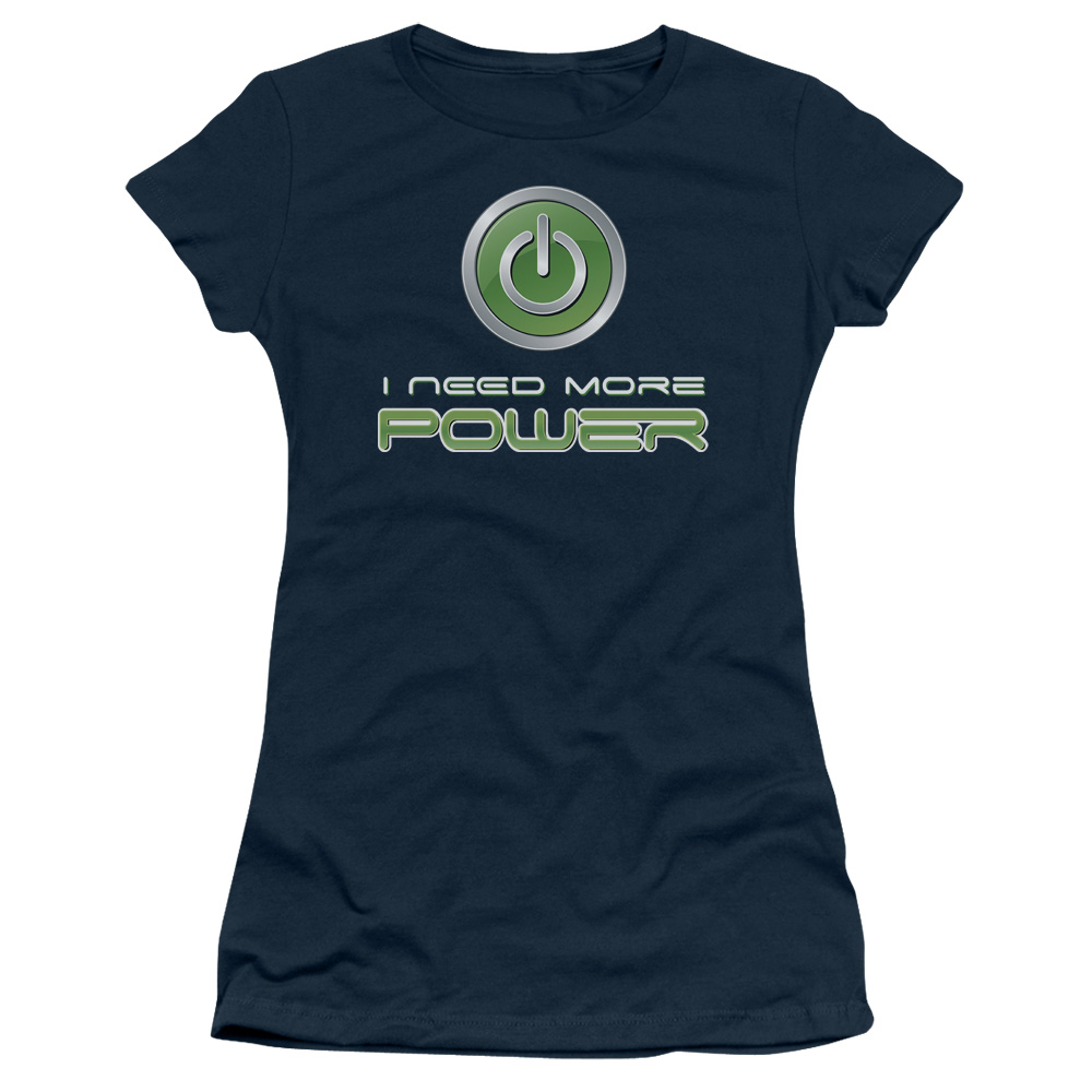 I Need More Power - Gamer Junior Fit T Shirt