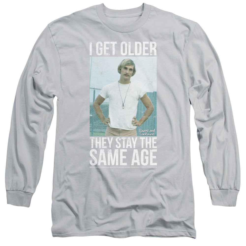 I Get older Dazed and Confused Stay The Same Age Long Sleeve Shirt
