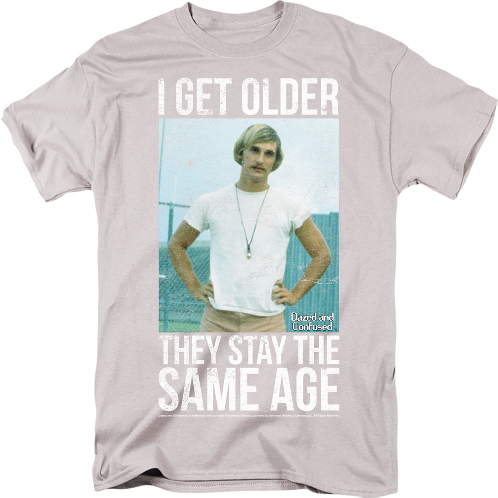 I Get older Dazed and Confused Stay The Same Age T-Shirt