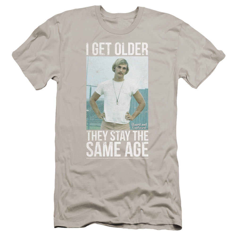 I Get older Dazed and Confused Stay The Same Age Premium Slim Fit T-Shirt